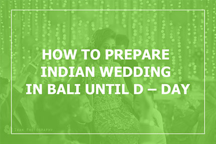 How To Prepare Indian Wedding In Bali Until D – Day