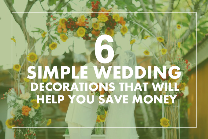 6 Simple Wedding Decorations That Will Help You Save Money