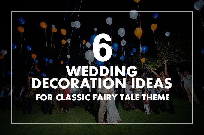 6 Wedding Decoration Ideas For Classic Fairy Tale Theme